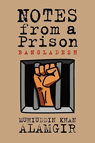 Notes from a Prison: Bangladesh: Muhiuddin Khan Alamgir