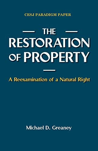 The Restoration of Property A Reexamination of a Natural Right: Michael D. Greaney