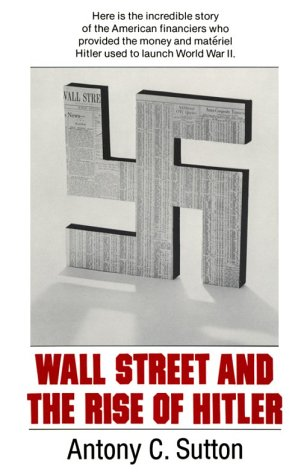 Wall Street and the Rise of Hitler: Antony C. Sutton