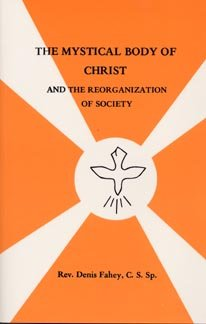 THE MYSTICAL BODY OF CHRIST AND THE REORGANIZATION OF SOCIETY: Fahey, Denis
