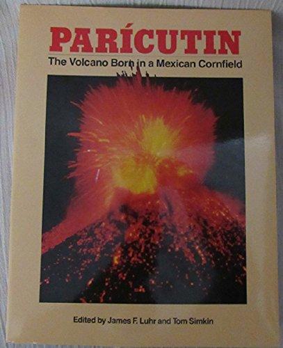 PARICUTIN: THE VOLCANO BORN IN A MEXICAN: Editor) James F.