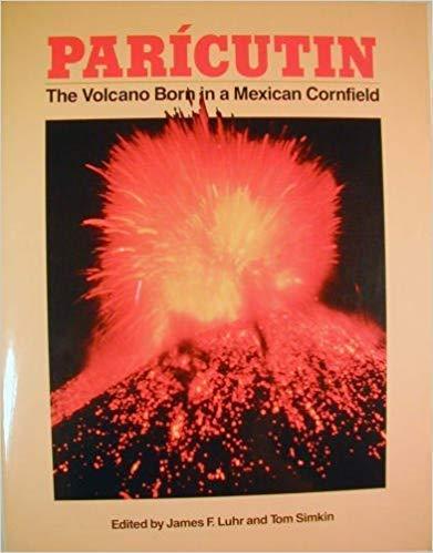 Paricutin: The Volcano Born in a Mexican: James F. Luhr,