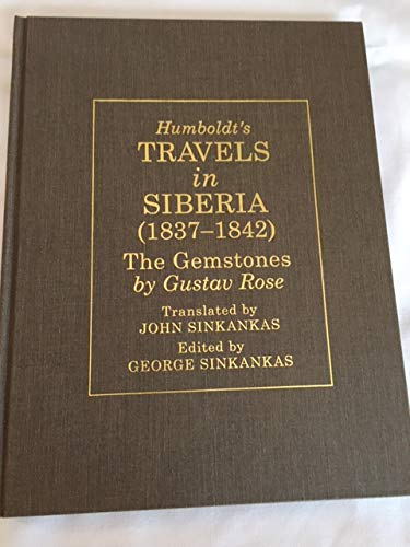 Humboldt's Travels in Siberia 1837-1842: The Gemstones by Gustav Rose (0945005172) by Sinkankas, John; Sinkankas, George M.; Rose, Gustav