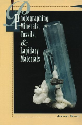Photographing Minerals, Fossils, and Lapidary Materials: Jeffrey A. Scovil