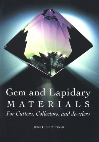 Gem and Lapidary Materials: For Cutters, Collectors, and Jewelers: June Culp Zeitner