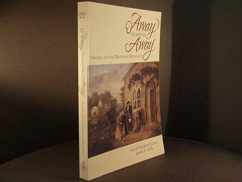 Away, I'm bound away: Virginia and the: Fischer, David Hackett