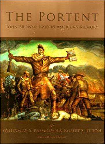 The Portent: John Brown's Raid in American Memory: William M.S. Rasmussen; Robert S. Tilton