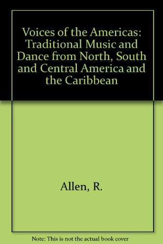 Voices of the Americas: Traditional Music and Dance from North, South and Central America and the ...
