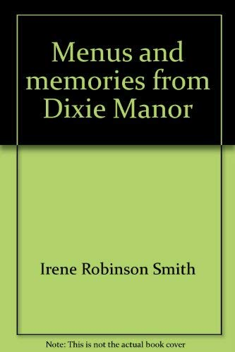 "Seasons and Seasonings from ""Dixie Manor"" Celebrating: Smith, Irene Robinson"