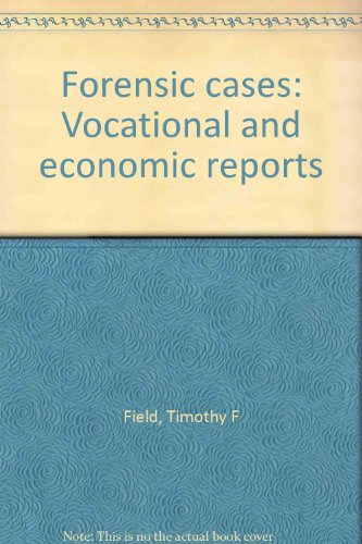 Forensic Cases: Vocational and Economic Reports: Field, PhD, Timothy F. {Editor}