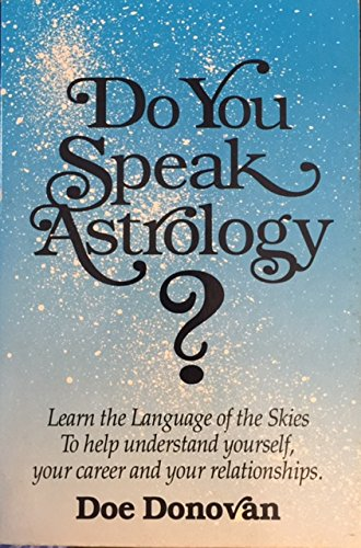 Do You Speak Astrology?: Learn the Language of the Skies to Help Understand Yourself, Your Career,:...