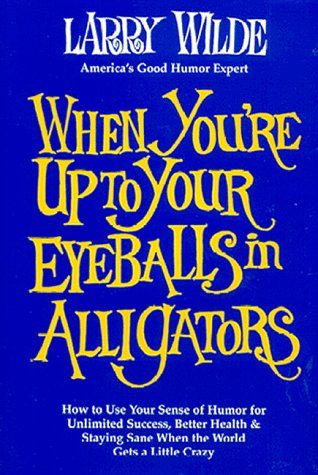 When You're Up to Your Eyeballs in Alligators (0945040024) by Larry Wilde