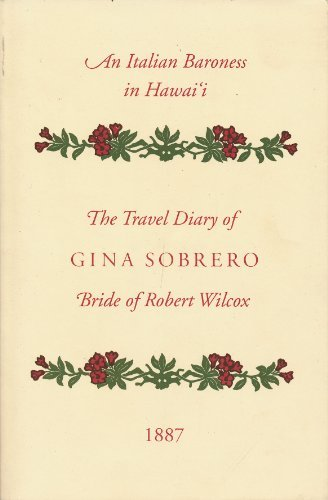 An Italian Baroness in Hawaii: The Travel Diary of Gina Sobrero, Bride of Robert Wilcox, 1887: ...