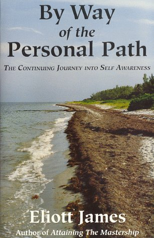 By Way of the Personal Path: The Continuing Journey into Self Awareness.: James, Eliott