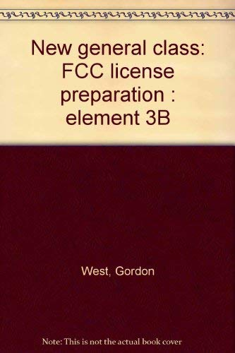 New general class: FCC license preparation : element 3B (0945053177) by West, Gordon