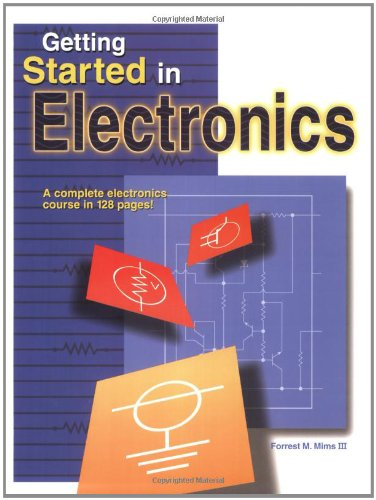 Getting Started in Electronics: Forrest M. Mims