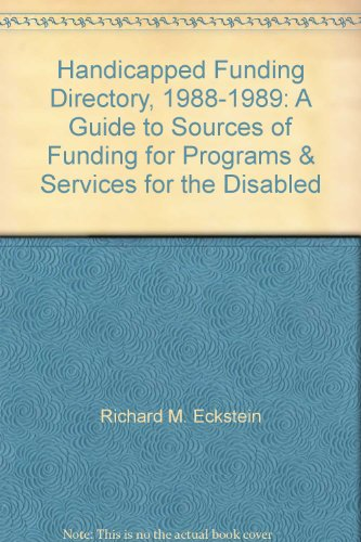 Handicapped Funding Directory, 1988-1989: A Guide to Sources of Funding for Programs & Services...
