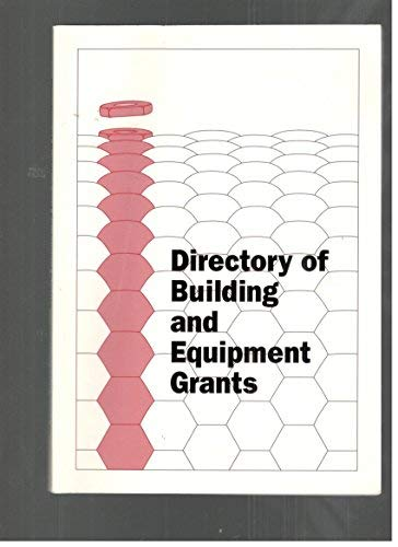 Directory of Building and Equipment Grants : A Reference Directory Identifying Building, Renovation...