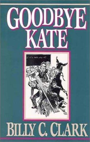Goodbye Kate: Clark, Billy C.,