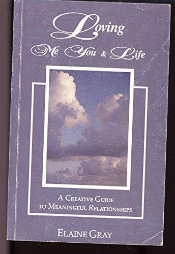 9780945117001: Loving me, you & life: A creative guide to meaningful relationships