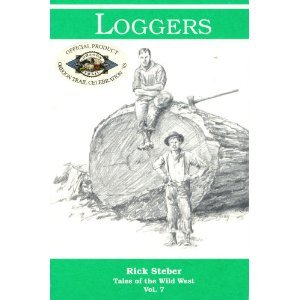 Loggers (Tales of the Wild West, Vol. 7) (094513407X) by Steber, Rick