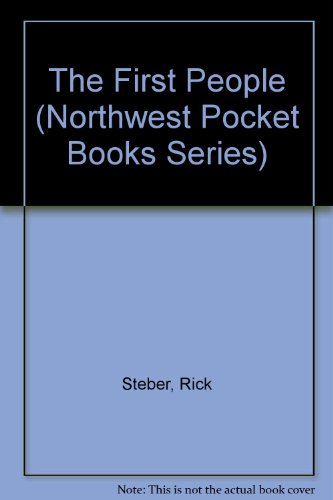 The First People (Northwest Pocket Books Series) (0945134762) by Rick Steber