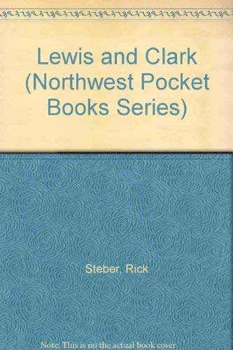 Lewis and Clark (Northwest Pocket Books Series) (0945134789) by Rick Steber
