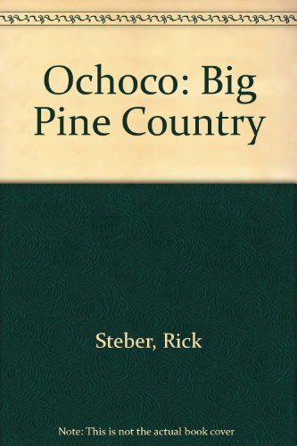 Ochoco: Big Pine Country (0945134991) by Steber, Rick