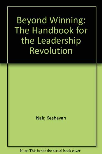 Beyond Winning: The Handbook for the Leadership Revolution: Nair, Keshavan