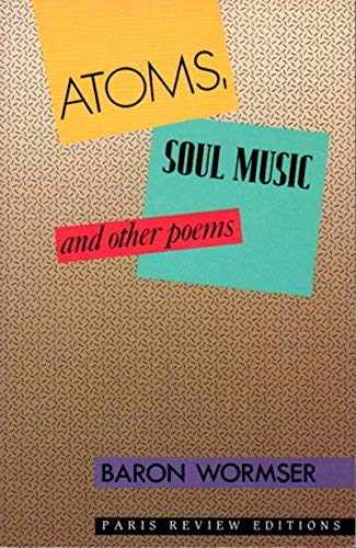 Atoms, Soul Music and Other Poems: Wormser, Baron