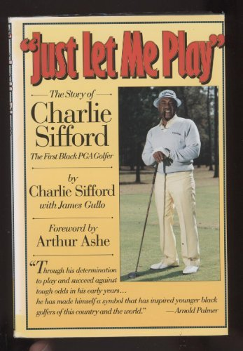 9780945167440: Just Let Me Play: The Story of Charlie Sifford, the First Black Pga Golfer