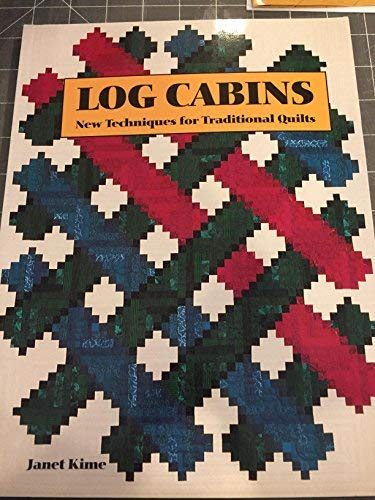 Log Cabins: New Techniques for Traditional Quilts: Kime, Janet