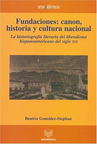 9780945179122: Fundaciones: Canon, Historia Y Cultura Nacional : LA Historiografia Literaria Del Liberalismo Hispanoamericano Del Siglo XIX