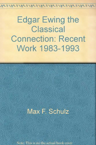 Edgar Ewing: The Classical Connection Recent Work 1983-1993: Ewing, Edgar