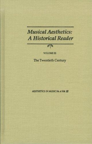 Musical Aesthetics: A Historical Reader: The Twentieth Century v. 3 (Musical Aesthetics): Edward A....