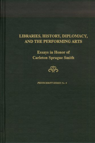 Libraries, History, Diplomacy, and the Performing Arts: Essays in Honor of Carleton Sprague Smith