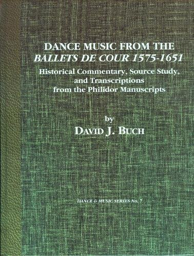 9780945193333: Dance Music from the Ballets De Cour 1575-1651: Historical Commentary, Source Study, and Transcriptions from the Philidor Manuscripts (Dance and Music Series) (Wendy Hilton Dance and Music Series)