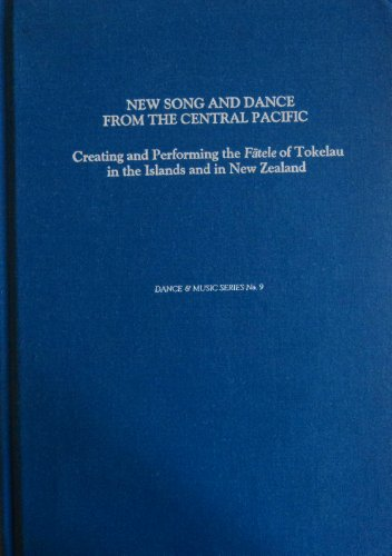 9780945193777: New Song and Dance from the Central Pacific: Creating and Performing the Fatele of Tokelau in the Islands and in New Zealand (Dance & Music Series)