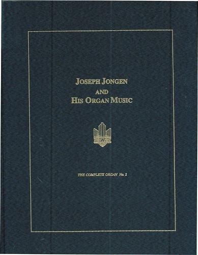 9780945193821: Joseph Jongen and His Organ Music (Complete Organ, No 2)