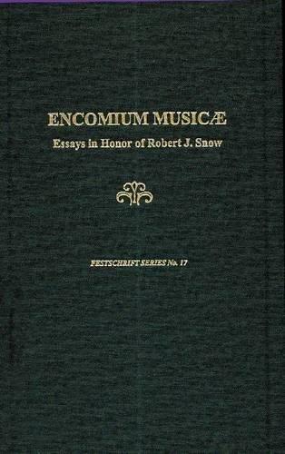 9780945193838: Encomium Musicae: A Festschrift in Honor of Robert J. Snow (17): Essays in Memory of Robert J.Snow