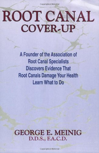 9780945196198: Root Canal Cover-Up: A Founder of the Association of Root Canal Specialists Discovers Evidence That Root Canals Damage Your Health - Learn What to Do