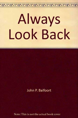 Always Look Back: Balfoort, John P.