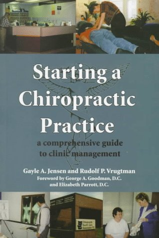 Starting a Chiropractic Practice: A Comprehensive Guide to Clinic Management: Gayle A. Jensen, ...