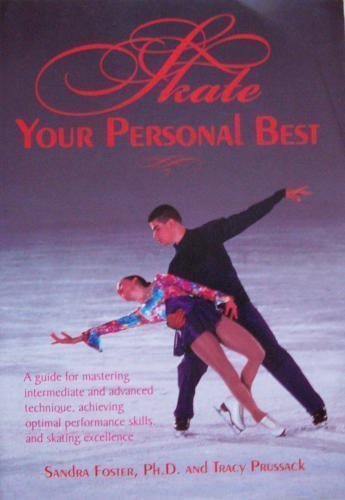 9780945213277: Skate Your Personal Best: A Guide for Mastering Intermediate and Advanced Technique, Achieving Optimal Performance Skills, and Skating Excellence