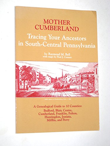 MOTHER CUMBERLAND : Tracing Your Ancestors in South-Central Pennsylvania