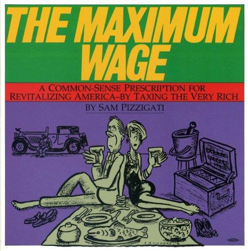 The Maximum Wage: A Common-Sense Prescription for: Sam Pizzigati