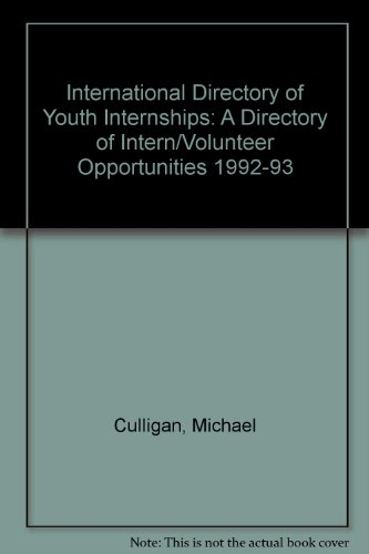 International Directory of Youth Internships: A Directory: Michael Culligan, Cynthia