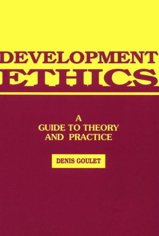 9780945257646: Development Ethics: A Guide to Theory and Practice