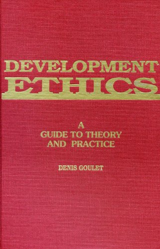 9780945257653: Development Ethics: A Guide to Theory and Practice