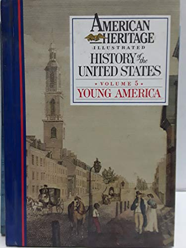 9780945260059: American Heritage Illustrated History of the United States Vol. 5: Young America (American Heritage Illustrated History of the United States,)